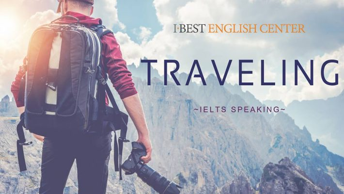 [IBEST] IELTS SPEAKING TOPIC: TRAVELING